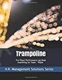 Trampoline - Pro Player Performance Log Book - Examining for Team - Player - H.R. Management Solutions Series