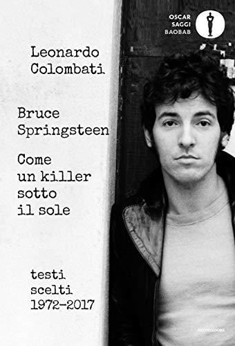Bruce Springsteen. Come un killer sotto il sole. Testi scelti (1972-2017). Testo inglese a fronte