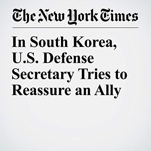 In South Korea, U.S. Defense Secretary Tries to Reassure an Ally copertina
