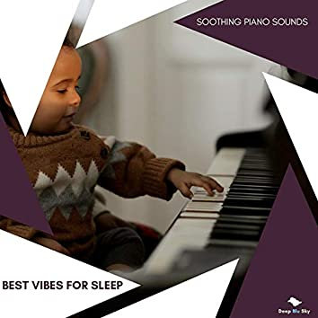 Best Vibes For Sleep - Soothing Piano Sounds
