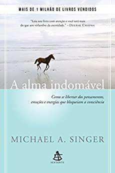 A alma indomável (Portuguese Edition) by [Michael A. Singer]