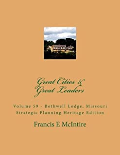 GreatCities Vol59 Bothwell Lodge Missouri Strategic Planning Heritage Edition: Vol 59 Great Cities - Great Leaders Strateg...