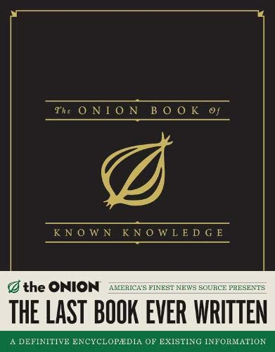 Compare Textbook Prices for The Onion Book of Known Knowledge: A Definitive Encyclopaedia Of Existing Information First Edition Edition ISBN 9780316133265 by The Onion
