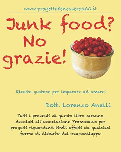 Junk food? No grazie!: Ricette gustose per imparare ad...