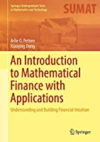 An Introduction to Mathematical Finance with Applications: Understanding and Building Financial Intuition (Springer Undergraduate Texts in Mathematics and Technology)