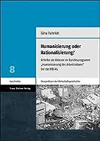 Humanisierung Oder Rationalisierung?: Arbeiter ALS Akteure Im Bundesprogramm 'humanisierung Des Arbeitslebens' Bei Der VW AG (Perspektiven Der Wirtschaftsgeschichte)