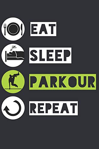 Eat Sleep Parkour Repeat: Journal for Parkour and Free Running Runners