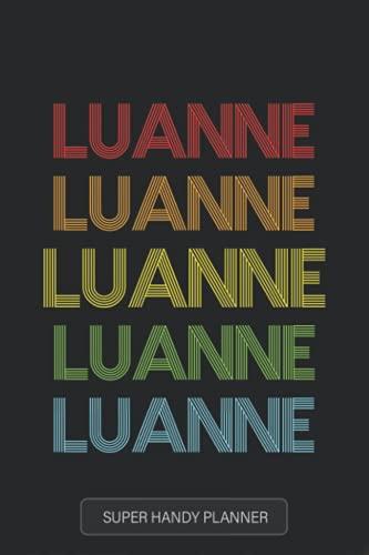 Luanne: Luanne Name Custom Gift Planner Calendar Notebook Journal