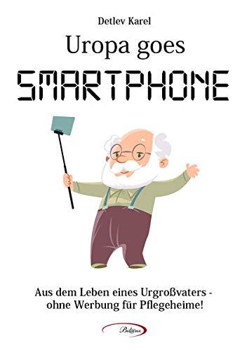 Uropa goes Smartphone: Aus dem Leben eines Urgroßvaters – ohne Werbung für Pflegeheime!