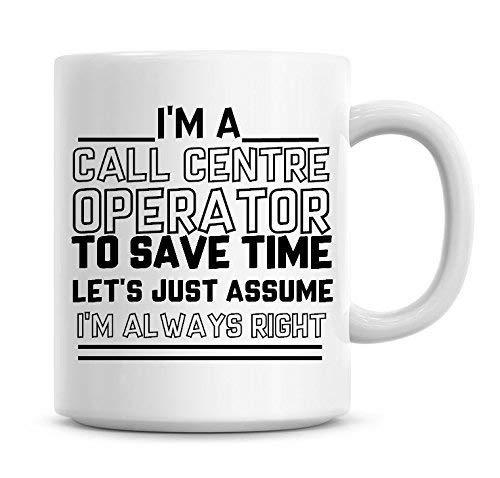 N\A Awesome Coffee Mug Ich Bin EIN Call-Center-Betreiber, um Zeit zu sparen. Nehmen wir einfach an, ich Bin Immer der richtige Becher mit Sprüchen Lustiger Becher Tee Kakao Kaffeetasse