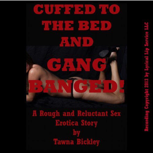 Cuffed to the Bed and Gangbanged audiobook cover art