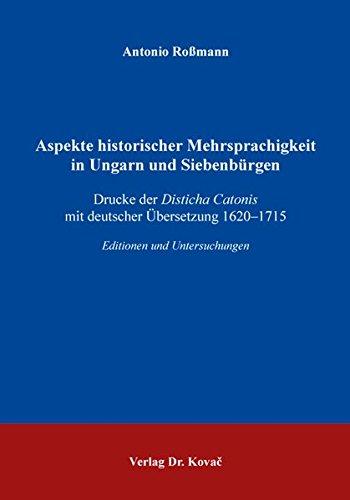 Aspekte historischer Mehrsprachigkeit in Ungarn und Siebenbürgen: Drucke der Disticha Catonis mit deutscher Übersetzung 1620–1715. Editionen und Untersuchungen (Studien zur Germanistik)