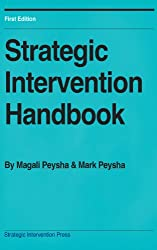 Strategic Intervention Handbook: How to quickly produce profound change in yourself and others by Magali Peysha