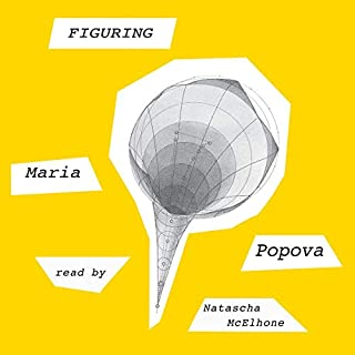 Figuring                   By:                                                                                                                                 Maria Popova                               Narrated by:                                                                                                                                 Natascha McElhone                      Length: 21 hrs and 27 mins     Not rated yet     Overall 0.0