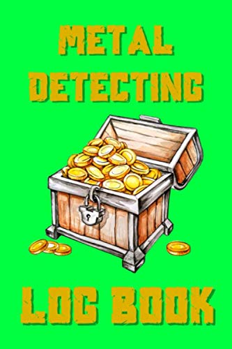 Metal Detecting Log Book: For all the detectors out there who are searching for the best discoveries and unearthing some treasure. Plan, organise and document all your found items.