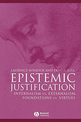 Epistemic Justification: Internalism vs. Externalism, Foundations vs. Virtues
