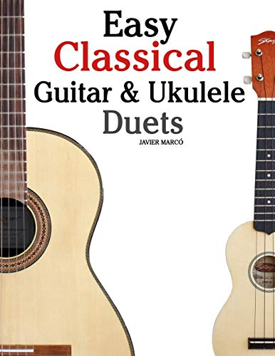 Easy Classical Guitar & Ukulele Duets: Featuring music of Beethoven, Bach, Wagner, Handel and other composers. In Standard Notation and Tablature