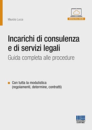 Incarichi di consulenza e di servizi legali. Guida completa alle procedure