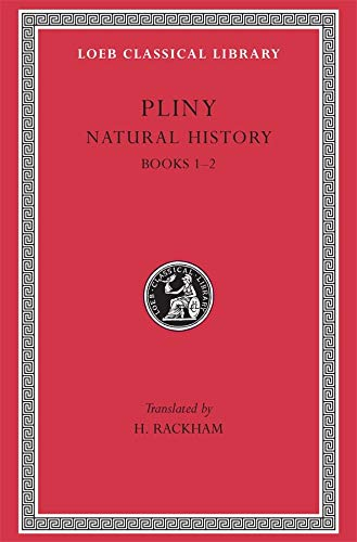Pliny: Natural History, Volume I, Books 1-2 (Loeb Classical Library No. 330)