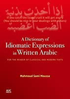 A Dictionary of Idiomatic Expressions in Written Arabic: For the Reader of Classical and Modern Texts