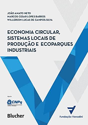Economia Circular, Sistemas Locais de Produção e Ecoparques Industriais: Princípios, Modelos e Casos (aplicações)