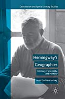 Hemingway's Geographies: Intimacy, Materiality, and Memory (Geocriticism and Spatial Literary Studies)