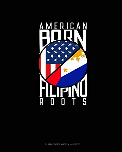 American Born Filipino Roots: Blank Sheet Music - 10 Staves