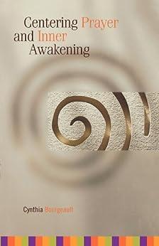 Centering Prayer and Inner Awakening by [Cynthia Bourgeault]