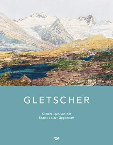 Gletscher: Klimazeugen von der Eiszeit bis zur Gegenwart (Fotografie)
