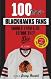 100 Things Blackhawks Fans Should Know & Do Before They Die (100 Things... Fans Should Know) - Tab Bamford