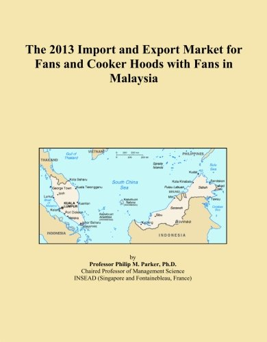 The 2013 Import and Export Market for Fans and Cooker Hoods with Fans in Malaysia