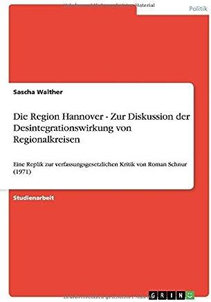 Die Region Hannover - Zur Diskussion der Desintegrationswirkung von Regionalkreisen: Eine Replik zur verfassungsgesetzlichen Kritik von Roman Schnur (1971)