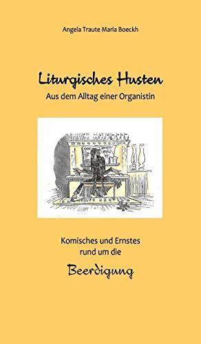 Liturgisches Husten: Aus dem Alltag einer Organistin - Komisches und Ernstes rund um die Beerdigung (German Edition)