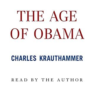 The Age of Obama                   By:                                                                                                                                 Charles Krauthammer                               Narrated by:                                                                                                                                 Charles Krauthammer                      Length: 32 mins     60 ratings     Overall 4.7