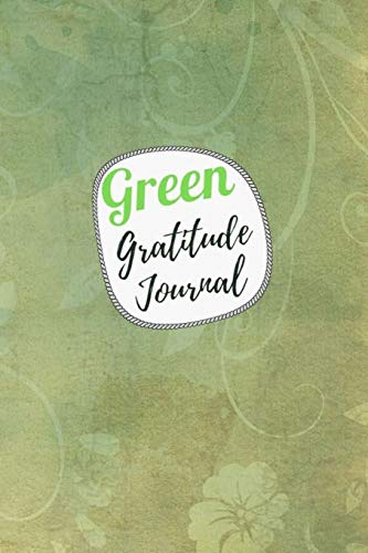 Green Gratitude Journal: A 52 Week Daily Gratitude Notebook with Best Moment, Grateful, Thankful and Notes, Guide To Choosing The Positivity and ... Life, Size 6x9 in | Vintage Wallpaper Print