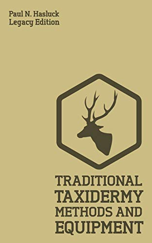 Traditional Taxidermy Methods And Equipment (Legacy Edition): A Practical Taxidermist Manual For Skinning, Stuffing, Preserving, Mounting And ... Furs (Hasluck's Traditional Skills Library)