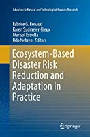 Ecosystem-Based Disaster Risk Reduction and Adaptation in Practice (Advances in Natural and Technological Hazards Research (42))