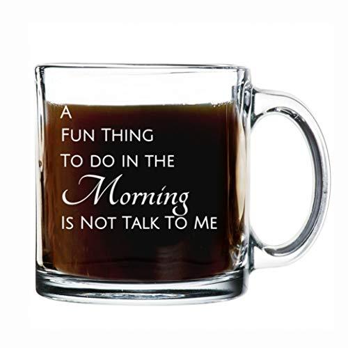 Taza de café divertida con texto en inglés 'A Fun Thing To Do In The Morning Is Not Talk To Me | 13 oz | Regalo divertido para cumpleaños, mamá, papá, esposa, marido