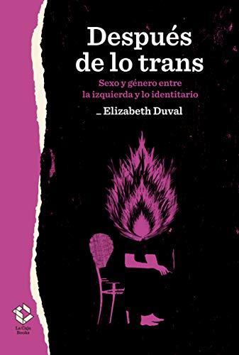 Después de lo trans: Sexo y género entre la izquierda y lo...