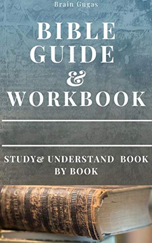 Bible Workbook and Guide: Study and Understand Book by Book (The Bible Study Book)