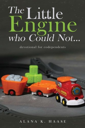 The Little Engine who Could Not…: A devotional for Co-dependants