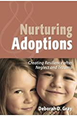 Nurturing Adoptions: Creating Resilience after Neglect and Trauma Paperback