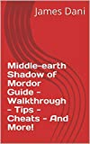 Middle-earth Shadow of Mordor Guide - Walkthrough - Tips - Cheats - And More! (English Edition)