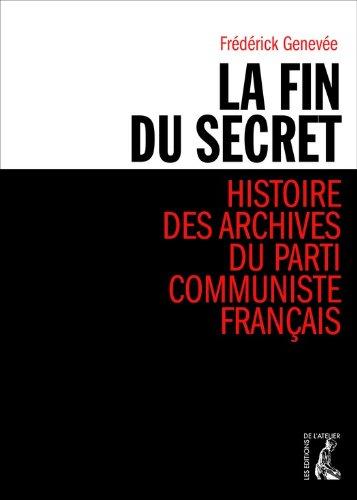 La fin du secret: Histoire des archives du Parti communiste français (HISTOIRE HC)