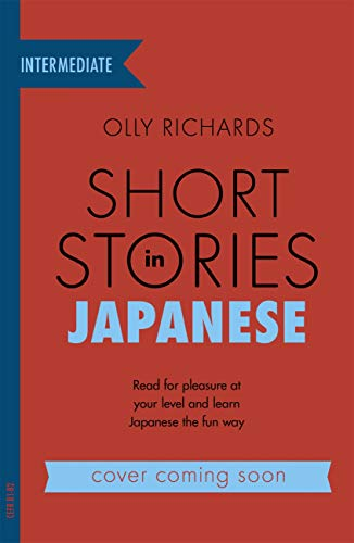 Short Stories in Japanese for Intermediate Learners: Read for pleasure at your level, expand your vocabulary and learn Japanese the fun way! (Foreign Language Graded Reader Series) (English Edition)