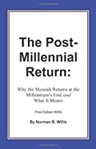 The Post Millennial Return: Why The Messiah Returns At The Millennium's End.