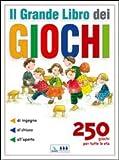 Il grande libro dei giochi. 250 giochi per tutte le età: di ingegno, al chiuso, all'apert...