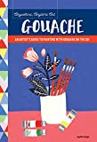 Anywhere, Anytime Art: Gouache: An artist's guide to painting with gouache on the go! [Idioma Inglés]
