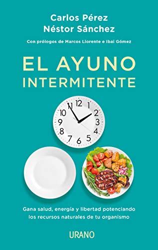 El ayuno intermitente: Gana salud, energía y libertad potenciando los recursos naturales de tu organismo (Nutrición y dietética)