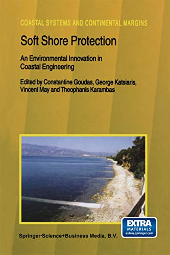 Soft Shore Protection: An Environmental Innovation in Coastal Engineering (Coastal Systems and Continental Margins Book 7)
